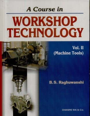 A Course In Workshop Technology (Machine Tools Vol.II)