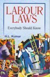 Labour Laws - Everybody Should Know by H.L. Kumar
