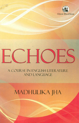 Echoes A Course In English Literature and Language by Madhulika Jha
