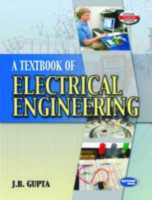 A Textbook of Electrical Engineering by J.B. Gupta