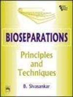 Bioseparations Principles and Techniques by Sivasankar
