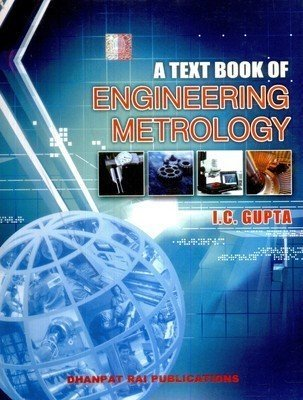 A Text Book Of Engineering Metrology by I C Gupta