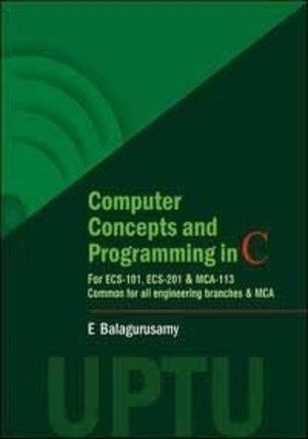 Computer Concepts And Programming In C For UPTU by Balagurusamy E