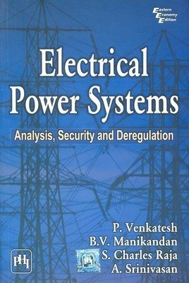 Electrical Power Systems Analysis Security and Deregulation by Venkatesh E