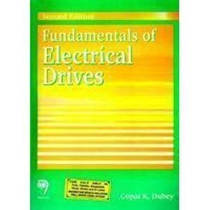 Fundamentals of Electrical Drives by Gopal K. Dubey