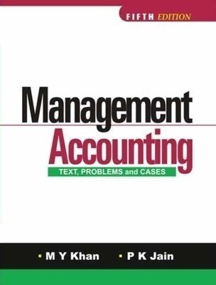 Management Accounting Text Problems and Cases by M Y Khan