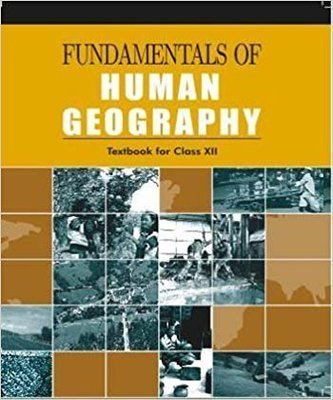 Fundamentals of Human Geography for Class - 12  - 12097 by NCERT