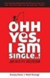 Ohh Yes I am Single And So is My Girlfriend by Durjoy Datta