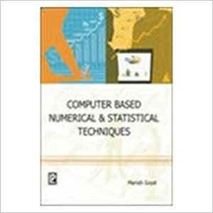 Computer Based Numerical and Statistical Techniques by Dr. Manish Goyal