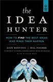 The Idea Hunter How to Find the Best Ideas and Make Them Happen by Andy Boynton