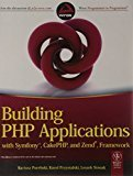 Building PHP Applications with Symfony CakePHP and Zend Framework by Karol Przystalski, Leszek Nowak Bartosz Porebski