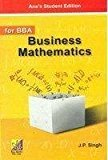 Business Mathematics For BBA by J. P. Singh