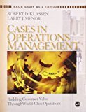 Cases in Operations Management Building Customer Value through World - Class Operations The Ivey Casebook Series by D. Robert Klassen