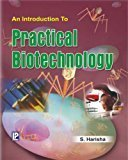 An Introduction to Practical Biotechnology by S. Harisha