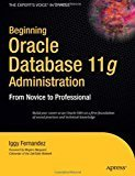 Beginning Oracle Database 11G Administration From Novice to Professional by Iggy Fernandez