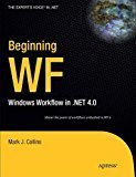 Beginning WF Windows Workflow in .NET 4.0 by Mark J. Collins