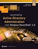 Automating Active Directory Administration with Windows Powershell 2.0 by Ken St. Cyr