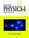 Applied Physics-1 Fields And Waves by Dr. Manje Singh