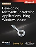 Developing Microsoft Sharepoint Applications Using Windows Azure by Steve Fox