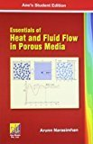 ESSENTIALS OF HEAT AND FLUID FLOW IN POROUS MEDIA by Arunn Narasimhan