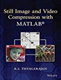 Still Image and Video Compression with Matlab by Wiley And Thyagarajan