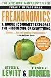Freakonomics A Rogue Economist Explores the Hidden Side of Everything by Steven D. Levitt