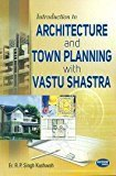 Introduction to Architecture and Town Planning with Vastu Shastra by Er. R.P. Singh Kushwah