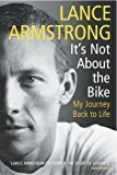 Its Not About The Bike My Journey Back to Life by Lance Armstrong
