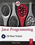 Java Programming 24-Hour Trainer by Yakov Fain