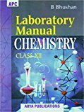 Laboratory Manual Chemistry Class - XII by B. Bhushan
