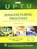 Manufacturing Processes As per the new Syllabus of GBTU - Common to all Branches of Engineering by H.N. Gupta