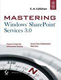 Mastering Windows Sharepoint Services 3.0 by C.A. Callahan