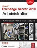 Microsoft Exchange Server 2010 Administration Real-World Skills for MCITP Certification and Beyond by Joel Stidley