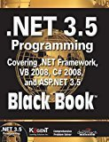 .NET 3.5 Programming Black Book covering .NET Framework VB 2008 C 2008 and ASP.NET 3.5 by Kogent Learning Solutions Inc.