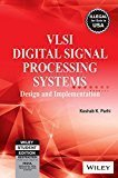 VLSI Digital Signal Processing Systems Design and Implementation by Keshab K. Parhi