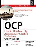 OCP Oracle Database 11g Administrator Certified Professional Study Guide 1Z0-053 SYBEX by Robert G. Freeman