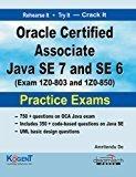 Oracle Certified Associate Java SE-7 and SE-6 Exam IZ0-803 and IZ0-850 Practice Exams by Amritendu De