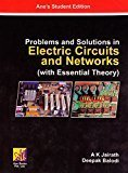 Problems And Solutions In Electric Circuits And Networks With Essential Theory by Jaireth