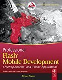 Professional Flash Mobile Development Creating Android and Iphone Applications by Richard Wagner