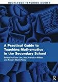 A Practical Guide to Teaching Mathematics in the Secondary School Routledge Teaching Guides