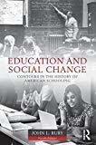 Education and Social Change Contours in the History of American Schooling by John L. Rury