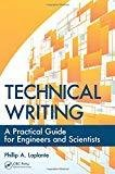 Technical Writing A Practical Guide for Engineers and Scientists What Every Engineer Should Know by Phillip A. Laplante