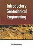 Introductory Geotechnical Engineering by B.C. Chattopadhyay