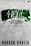 A White Trail Minorities in Pakistan by Haroon Khalid