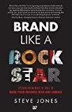 Brand like a Rock Star Lessons from Rock N Roll to make your Business Rich and Famous by Steve Jones