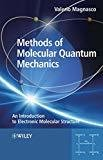 Methods of Molecular Quantum Mechanics An Introduction to Electronic Molecular Structure by Valerio Magnasco