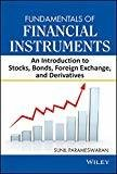 Fundamentals of Financial Instruments An Introduction to Stocks Bonds Foreign Exchange and Derivatives by Sunil Parameswaran