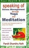 Speaking of Stress Management Through Yoga and Mediation A Concise and Integrated Guide to a Stress-Free Lifestyle by Pandit Shambhu Nath