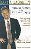 Success Secrets of the Rich and Happy How to Design Your Life with Financial and Emotional Abundance by Bart Baggett