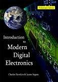 Introduction to Modern Digital Electronics Introduction to Digital Electronics by Charles Hawkins